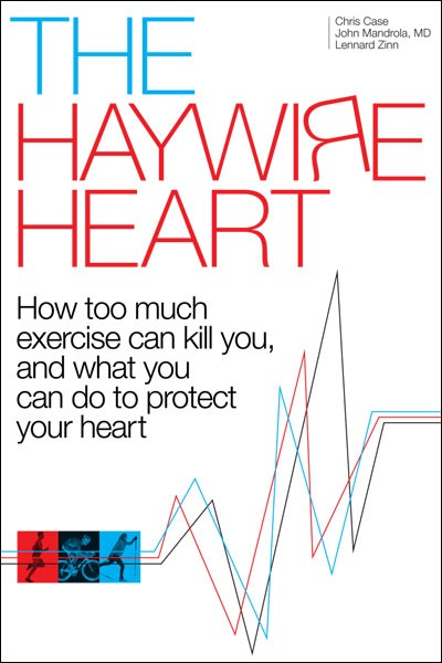 The Haywire Heart - By Lennard Zinn, Dr. John Mandrola, and Chris Case